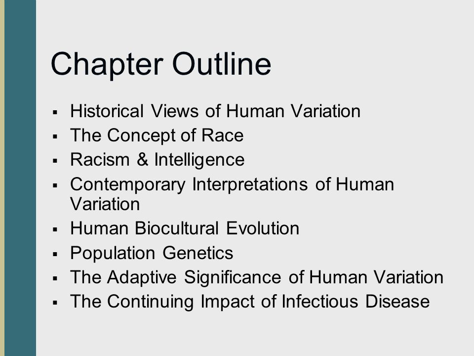 Historical Views of Human Variation  Early human classification  Biological determinism  Eugenics - race improvement  Three generations of imbeciles is enough  The Mismeasure of Man by S.J.