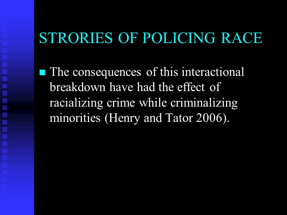 n n CONSEQUENCES OF POLICING RACE