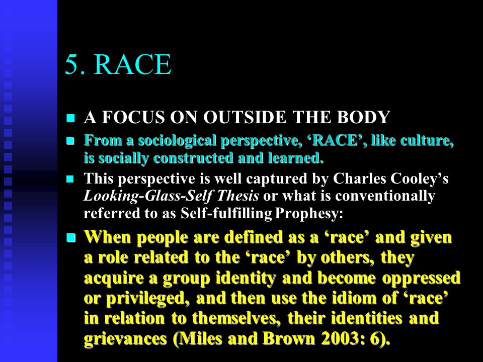 5. RACE n A FOCUS ON OUTSIDE THE BODY n From a sociological perspective, 'RACE', like culture, is socially constructed and learned. n This perspective
