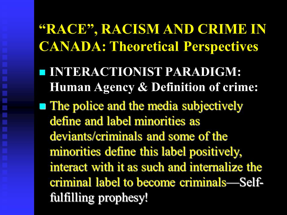 RACE , RACISM AND CRIME IN CANADA: Theoretical Perspectives n FEMINIST PARADIGM: Western Patriarchy n Feminization of Race: n The perception of non-white groups as a feminine race or possessing feminine racial characteristics (Pon 1996:50), and the fact that racism and gender have the same root--socially constructed natural inferiority of minorities and women (Allahar 1995: 186).