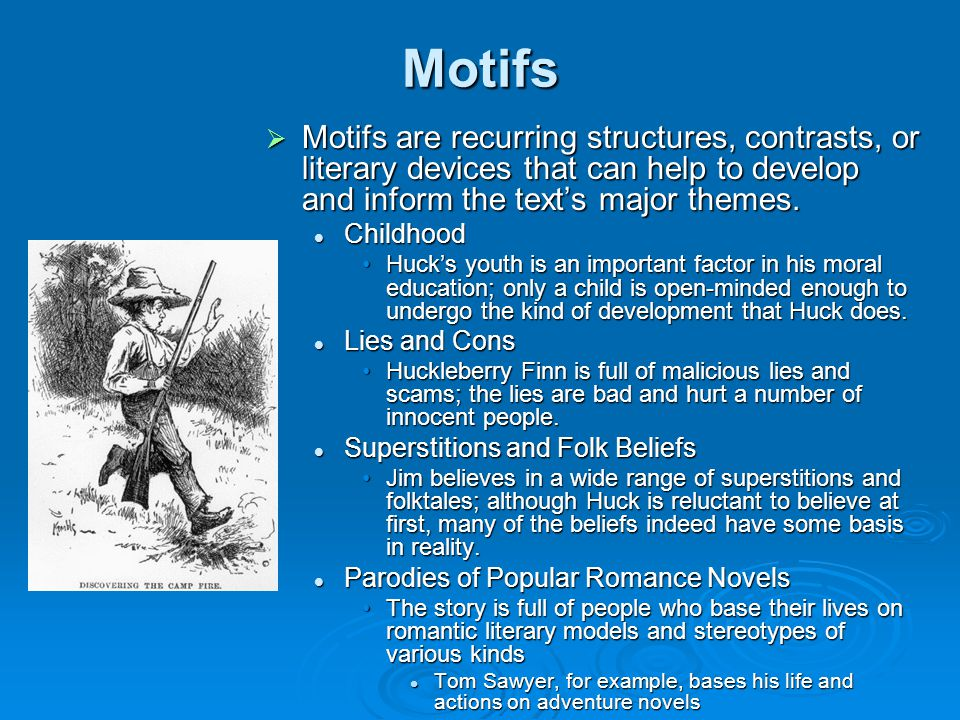Motifs  Motifs are recurring structures, contrasts, or literary devices that can help to develop and inform the text's major themes. Childhood Childh