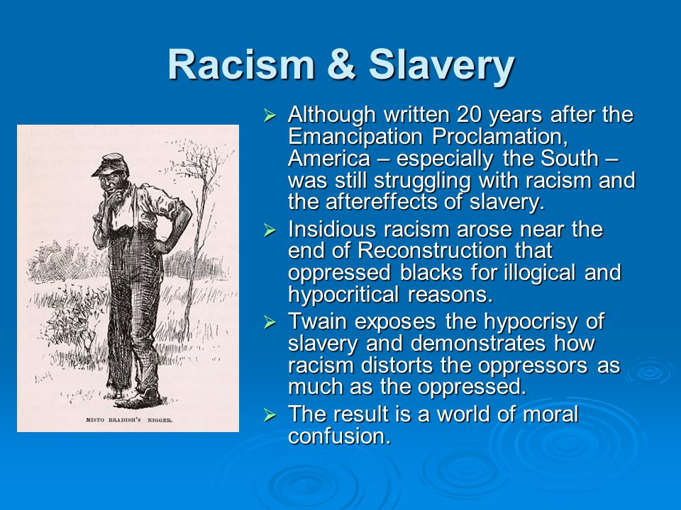 Racism & Slavery  Although written 20 years after the Emancipation Proclamation, America – especially the South – was still struggling with racism an