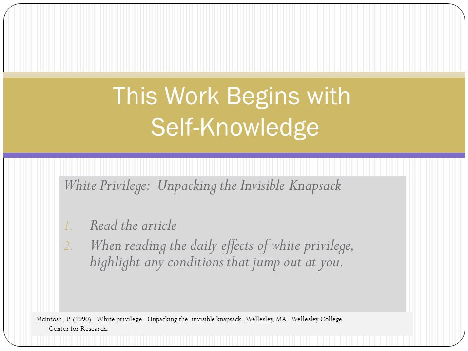 This Work Begins with Self-Knowledge White Privilege: Unpacking the Invisible Knapsack 1.