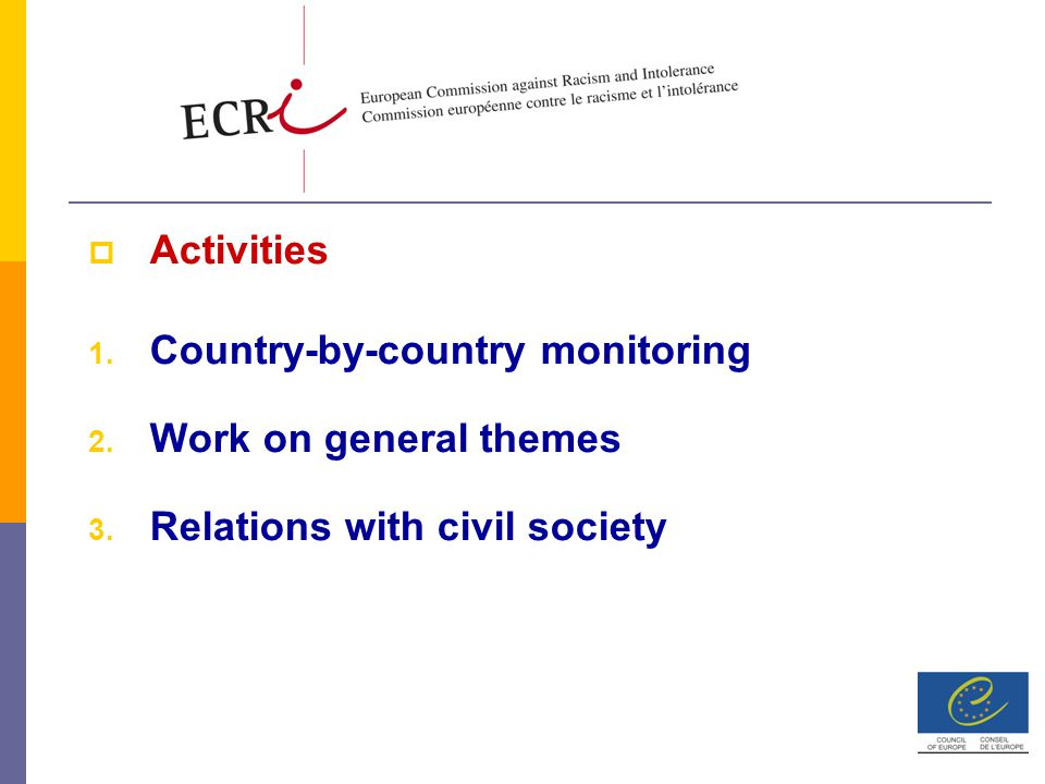  Activities 1. Country-by-country monitoring 2. Work on general themes 3.