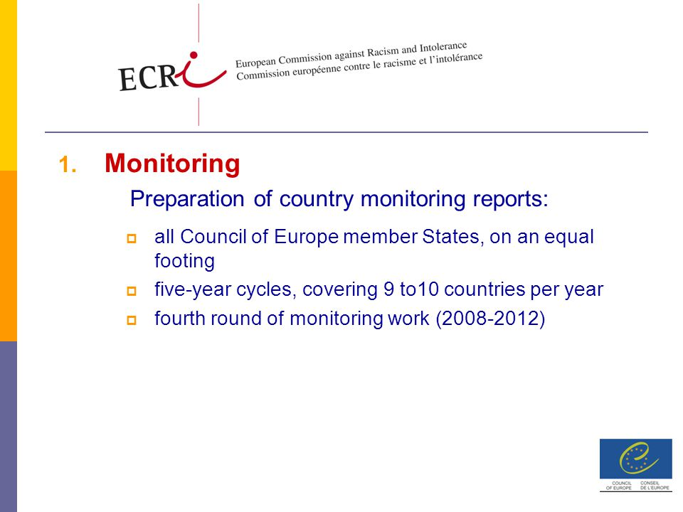 1. Monitoring Preparation of country monitoring reports:  all Council of Europe member States, on an equal footing  five-year cycles, covering 9 to1