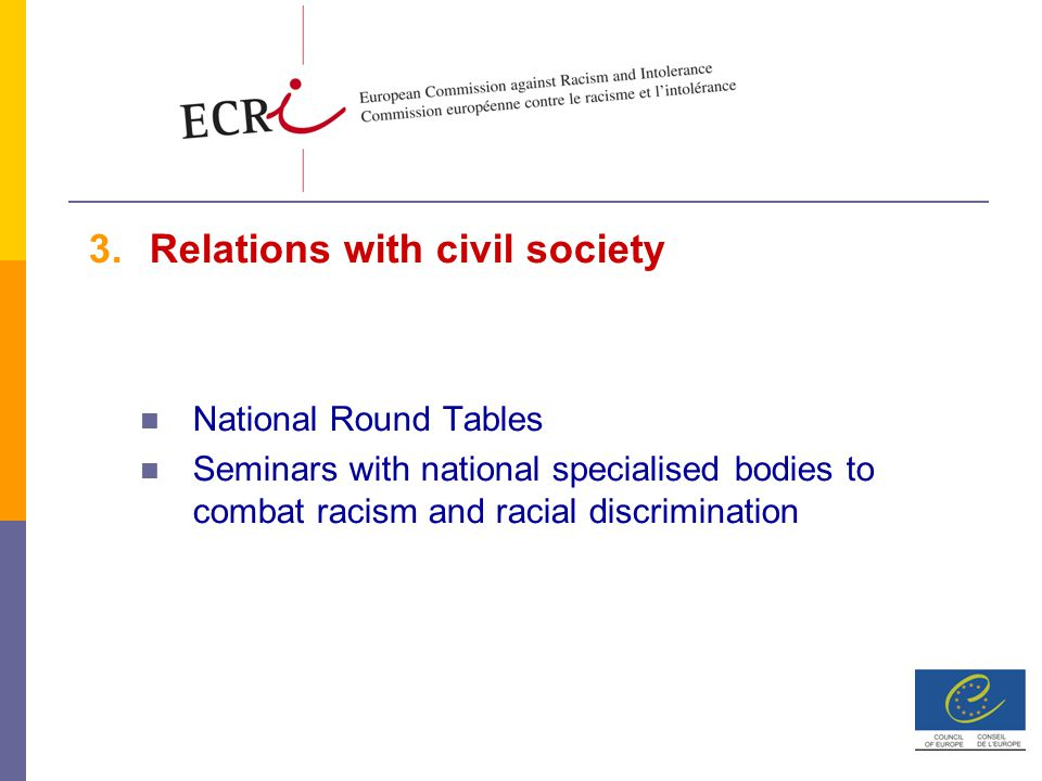  Relations with civil society National Round Tables Seminars with national specialised bodies to combat racism and racial discrimination
