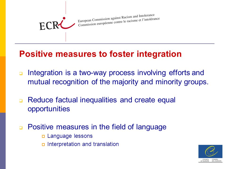 Positive measures to foster integration  Integration is a two-way process involving efforts and mutual recognition of the majority and minority groups.