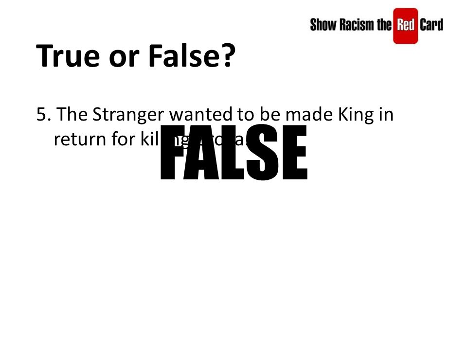 True or False 5. The Stranger wanted to be made King in return for killing Groga. FALSE