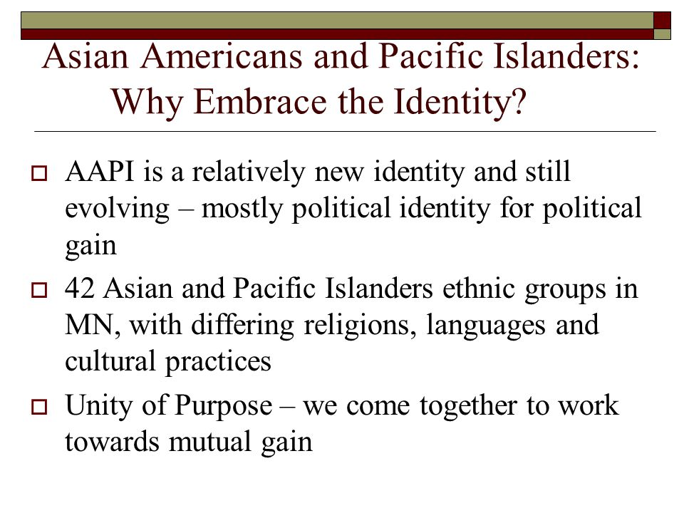 Asian Americans and Pacific Islanders: Why Embrace the Identity.