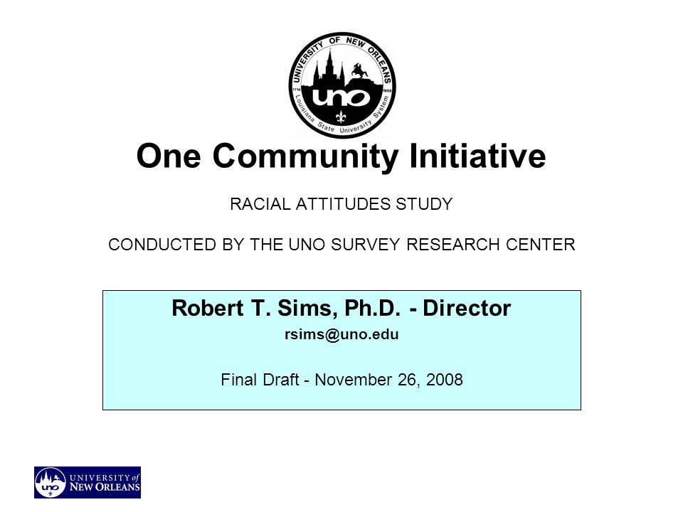 One Community Initiative RACIAL ATTITUDES STUDY CONDUCTED BY THE UNO SURVEY RESEARCH CENTER Robert T.