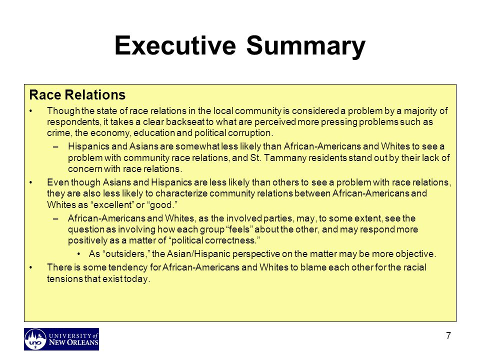 7 Executive Summary Race Relations Though the state of race relations in the local community is considered a problem by a majority of respondents, it takes a clear backseat to what are perceived more pressing problems such as crime, the economy, education and political corruption.