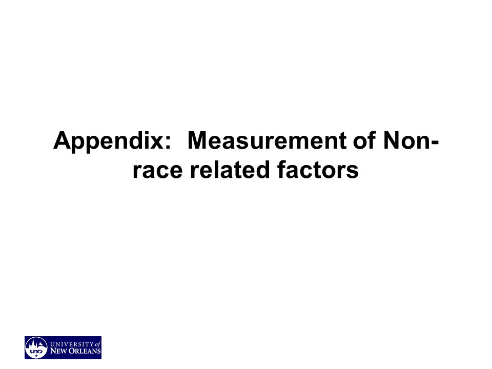 Appendix: Measurement of Non- race related factors
