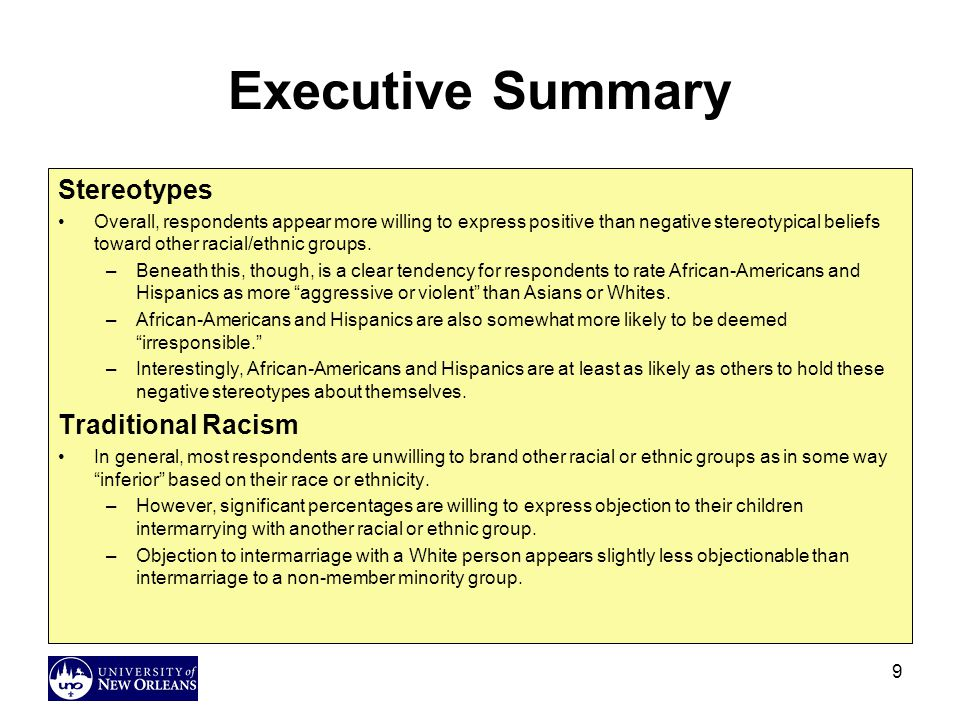 9 Executive Summary Stereotypes Overall, respondents appear more willing to express positive than negative stereotypical beliefs toward other racial/ethnic groups.