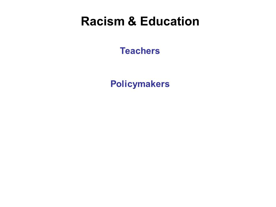 Racism & Education Teachers Policymakers