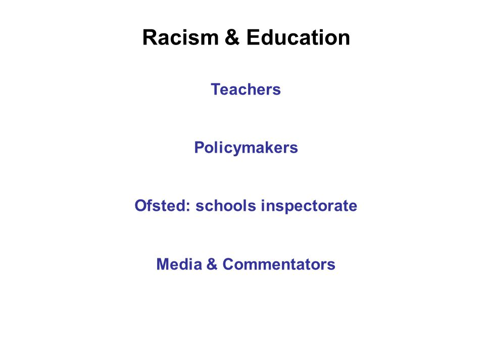 Racism & Education Teachers Policymakers Ofsted: schools inspectorate Media & Commentators