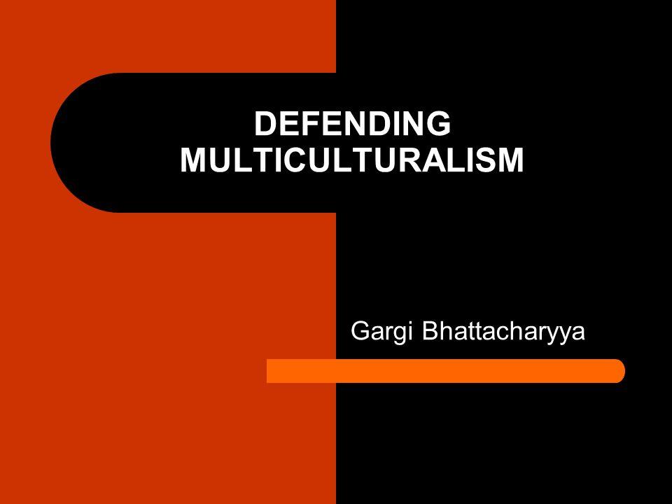DEFENDING MULTICULTURALISM Gargi Bhattacharyya