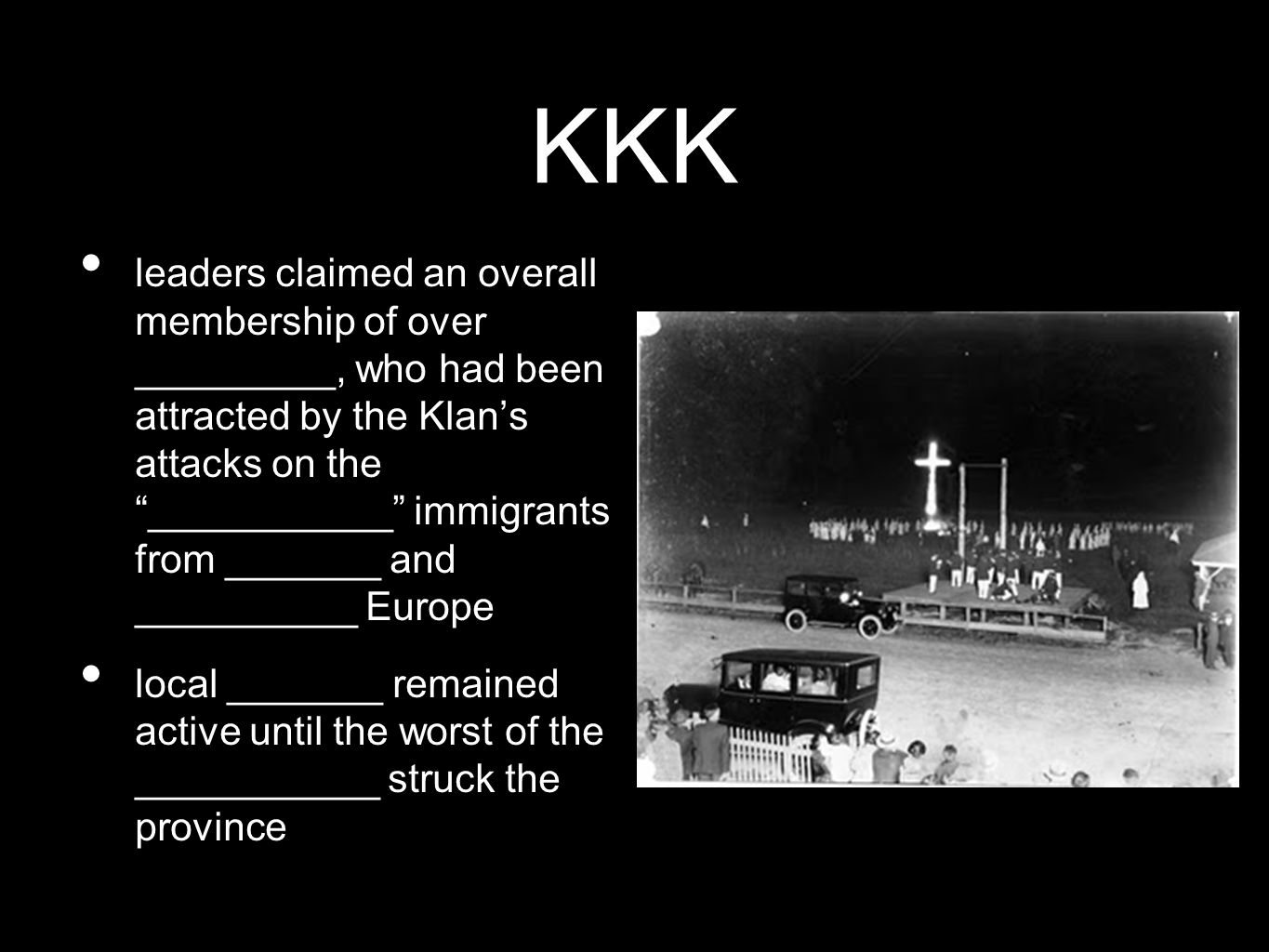 "KKK leaders claimed an overall membership of over _________, who had been attracted by the Klan's attacks on the ""___________"" immigrants from _______"