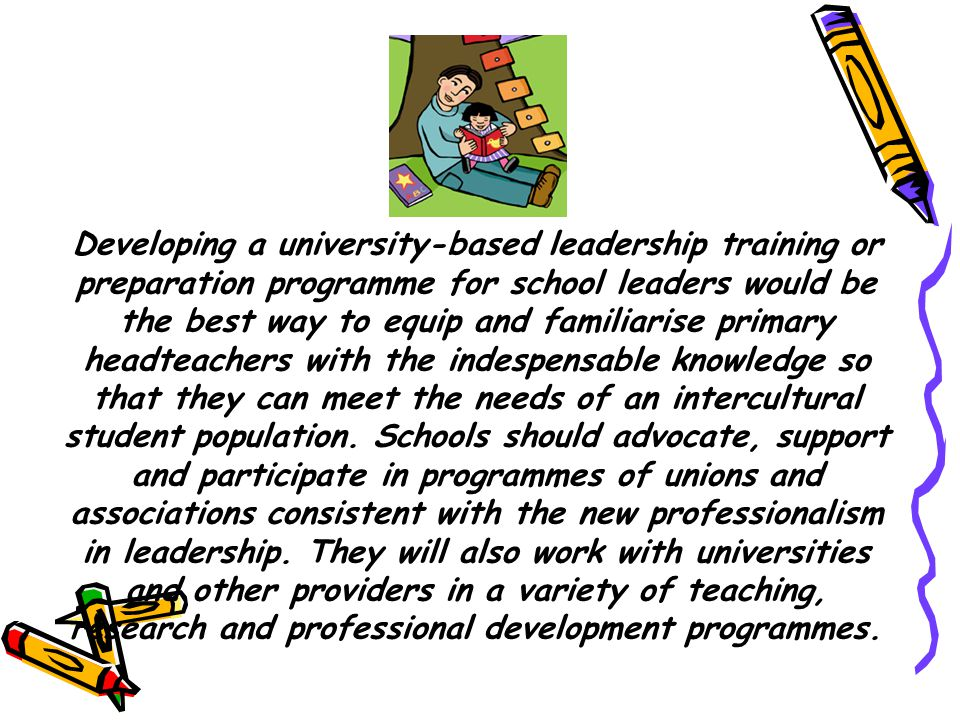 Developing a university-based leadership training or preparation programme for school leaders would be the best way to equip and familiarise primary headteachers with the indespensable knowledge so that they can meet the needs of an intercultural student population.