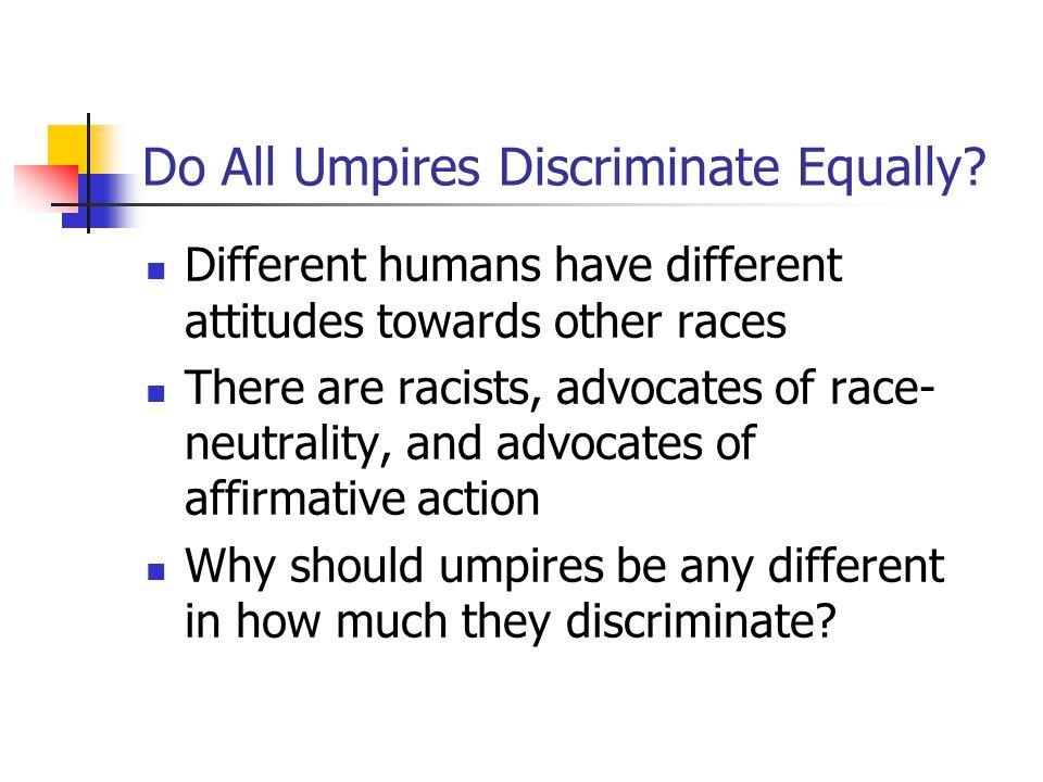 Do All Umpires Discriminate Equally.