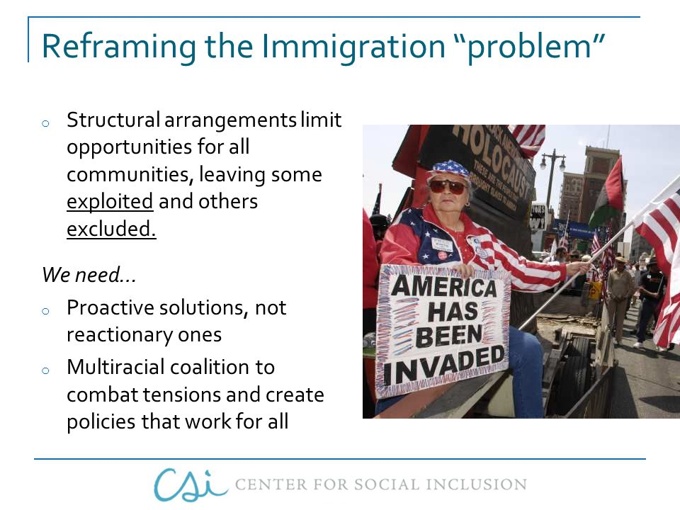 Reframing the Immigration problem o Structural arrangements limit opportunities for all communities, leaving some exploited and others excluded.