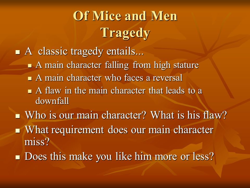 Of Mice and Men Tragedy A classic tragedy entails... A classic tragedy entails... A main character falling from high stature A main character falling