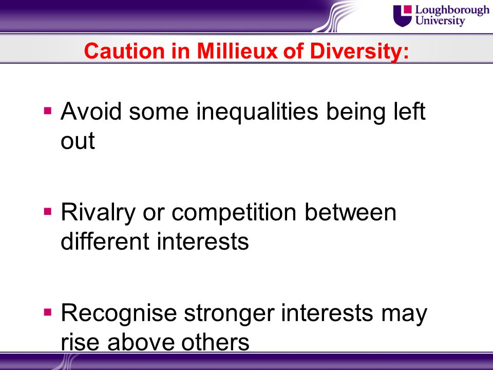 Caution in Millieux of Diversity:  Avoid some inequalities being left out  Rivalry or competition between different interests  Recognise stronger interests may rise above others