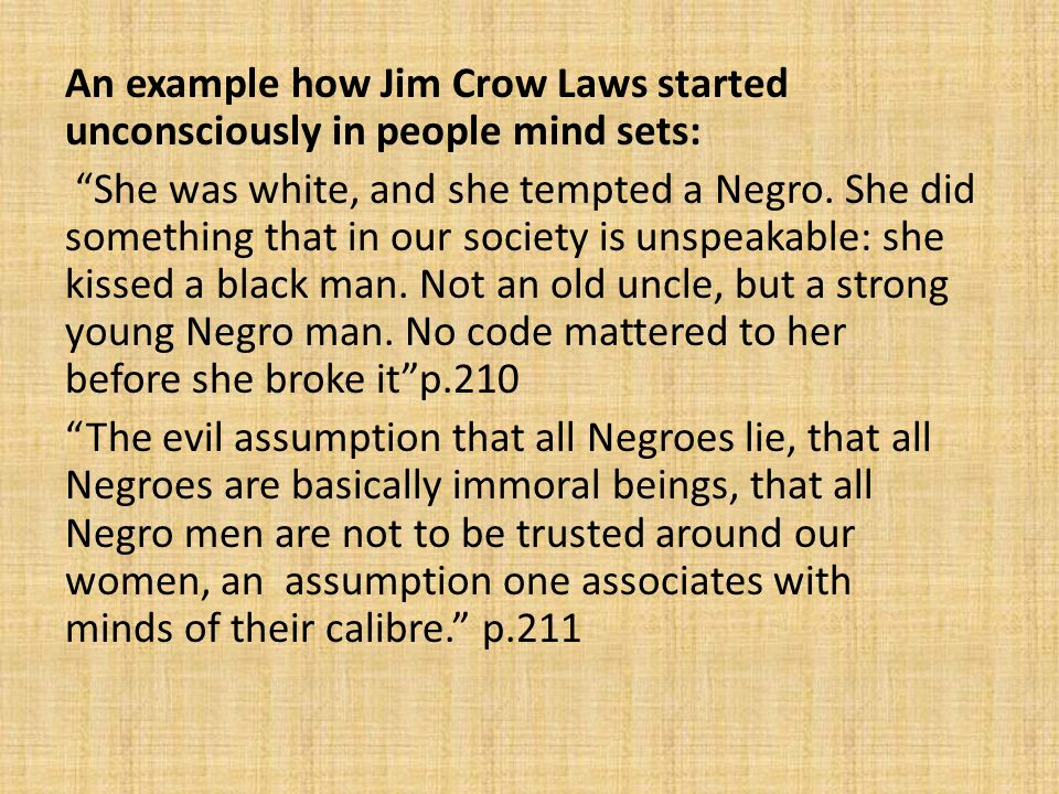 """An example how Jim Crow Laws started unconsciously in people mind sets: """"She was white, and she tempted a Negro. She did something that in our society"""