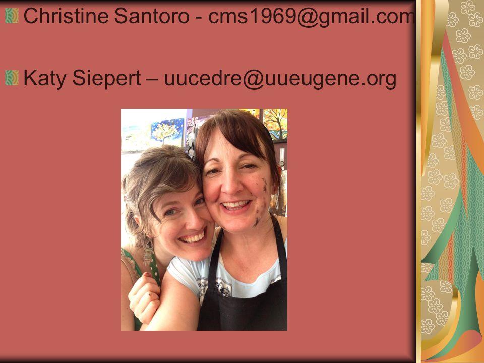 Christine Santoro - cms1969@gmail.com Katy Siepert – uucedre@uueugene.org