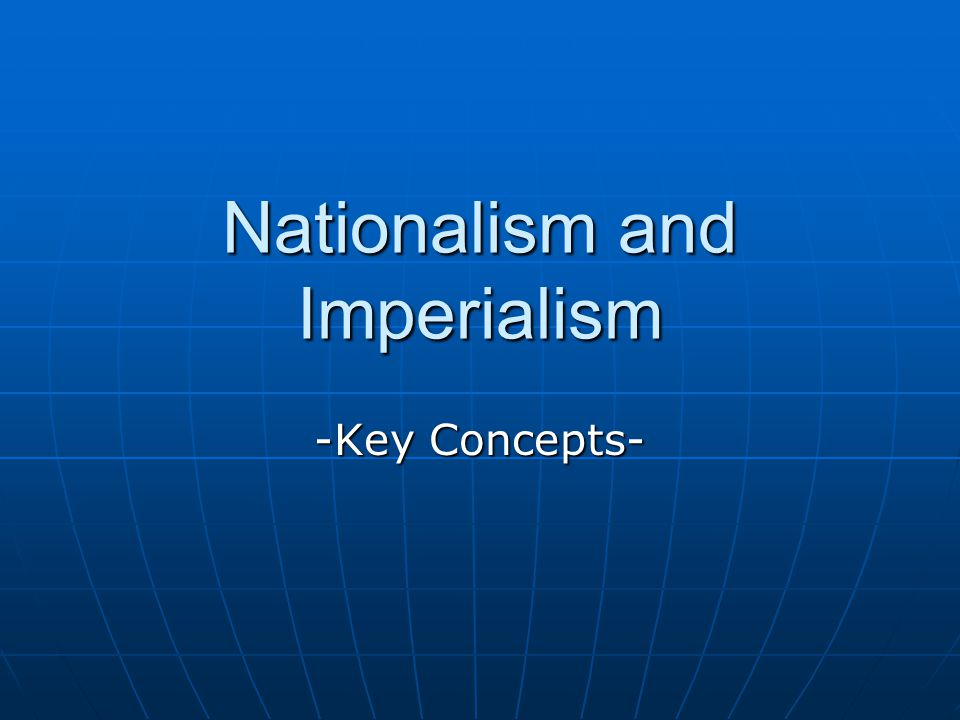Nationalism and Imperialism -Key Concepts-