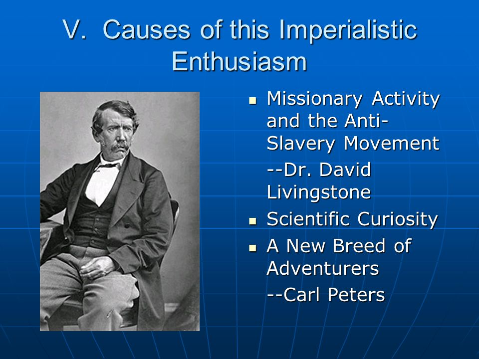 V. Causes of this Imperialistic Enthusiasm Missionary Activity and the Anti- Slavery Movement Missionary Activity and the Anti- Slavery Movement --Dr.