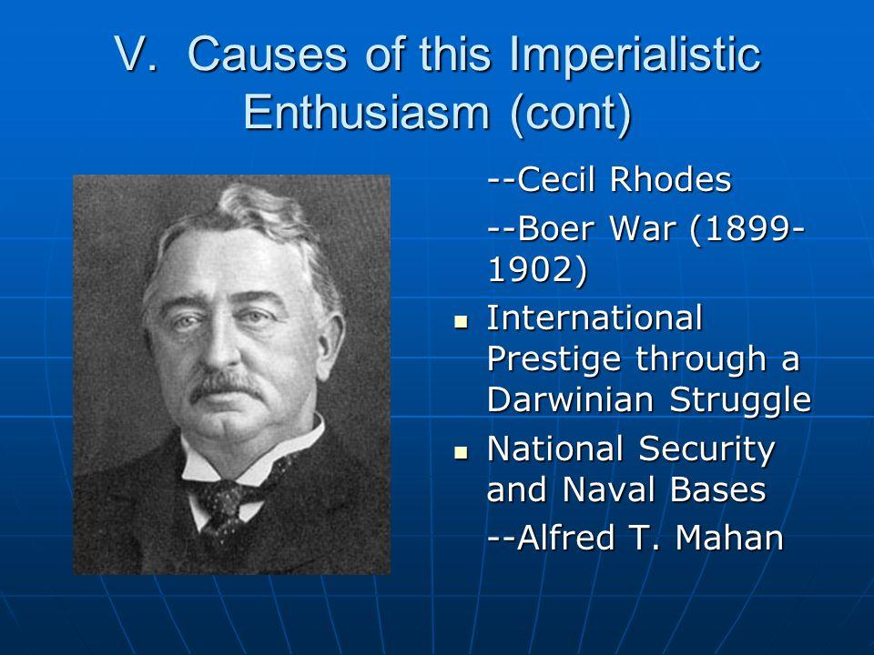 V. Causes of this Imperialistic Enthusiasm (cont) --Cecil Rhodes --Boer War (1899- 1902) International Prestige through a Darwinian Struggle Internati