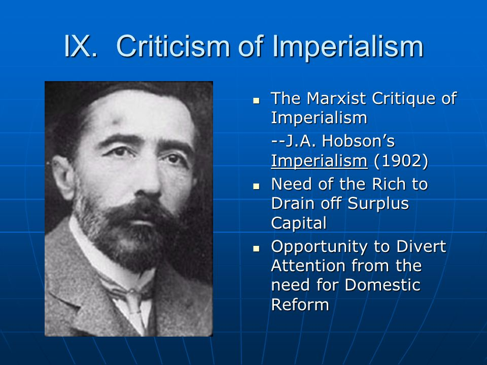 IX. Criticism of Imperialism The Marxist Critique of Imperialism The Marxist Critique of Imperialism --J.A. Hobson's Imperialism (1902) Need of the Ri