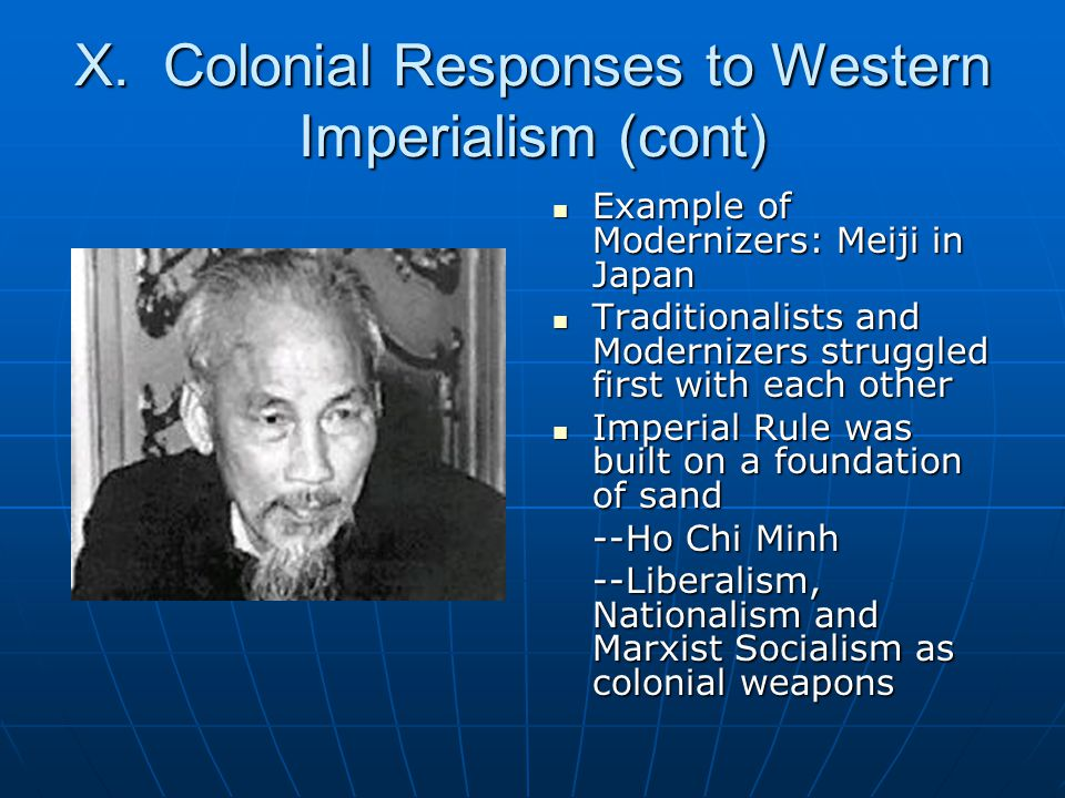 X. Colonial Responses to Western Imperialism (cont) Example of Modernizers: Meiji in Japan Example of Modernizers: Meiji in Japan Traditionalists and