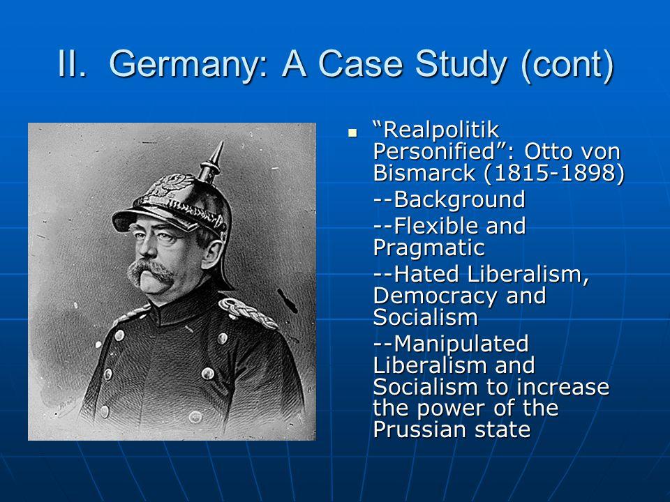 "II. Germany: A Case Study (cont) ""Realpolitik Personified"": Otto von Bismarck (1815-1898) ""Realpolitik Personified"": Otto von Bismarck (1815-1898)--Ba"