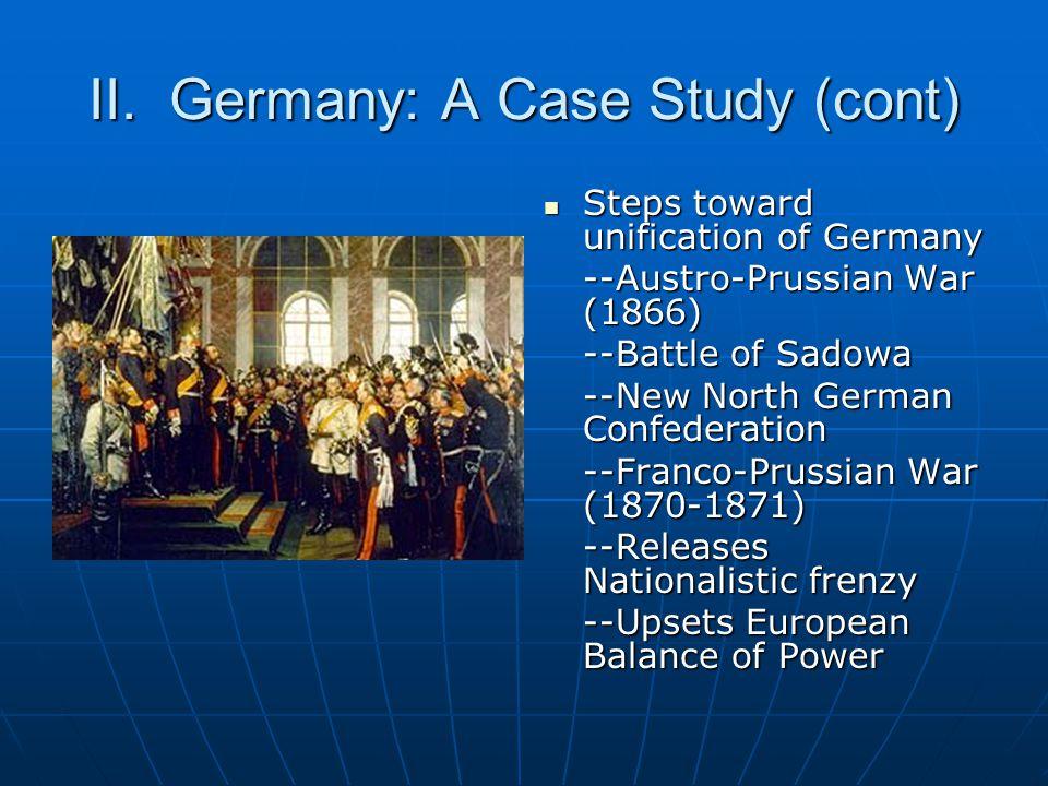 II. Germany: A Case Study (cont) Steps toward unification of Germany Steps toward unification of Germany --Austro-Prussian War (1866) --Battle of Sado