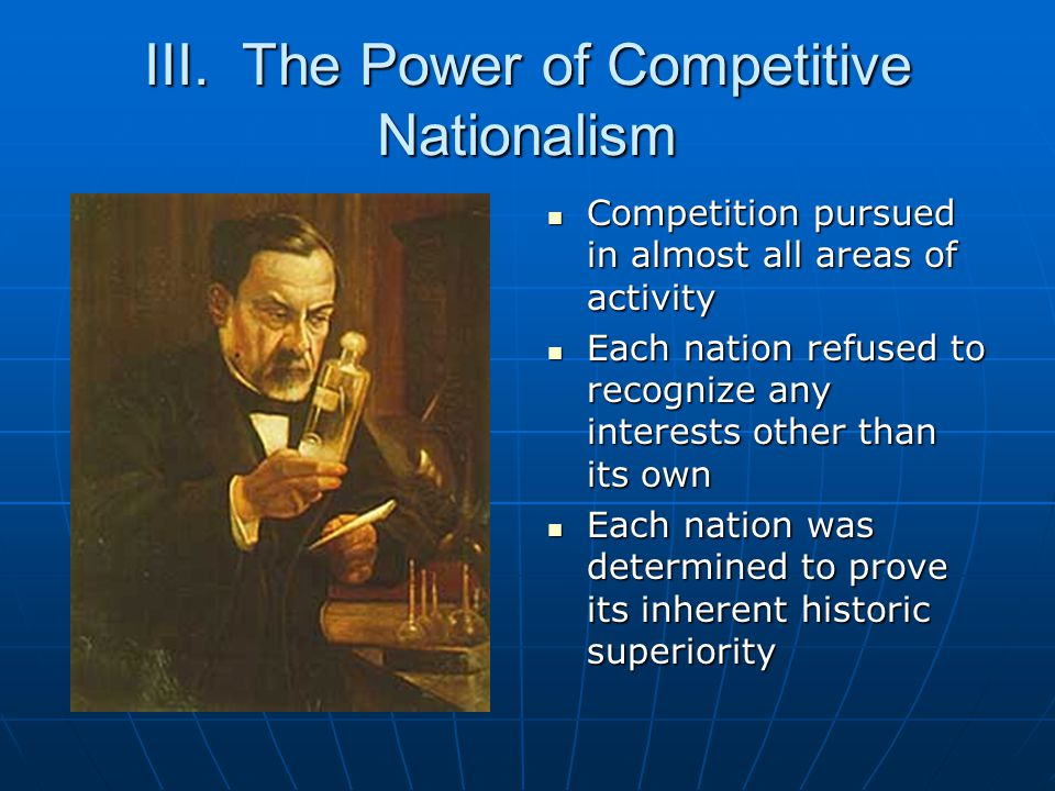 III. The Power of Competitive Nationalism Competition pursued in almost all areas of activity Competition pursued in almost all areas of activity Each