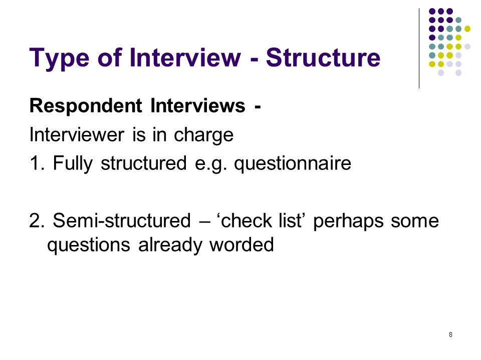 9 Type of Interview - Structure cont.