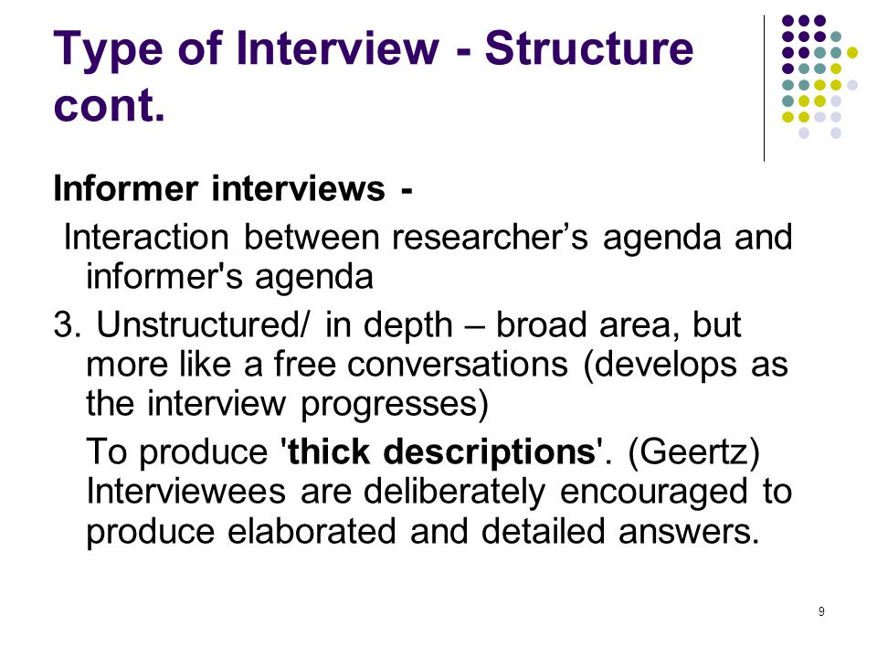 10 Type of Interview - Situation Active Biographical Oral history Collaborative/Group (research or marketing) including Focus groups Debates and confrontational Long Interview, repeated interviews Multiple Interviewer Projective Narrative