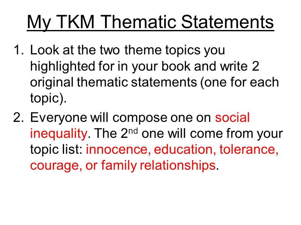 My TKM Thematic Statements 1.Look at the two theme topics you highlighted for in your book and write 2 original thematic statements (one for each topi