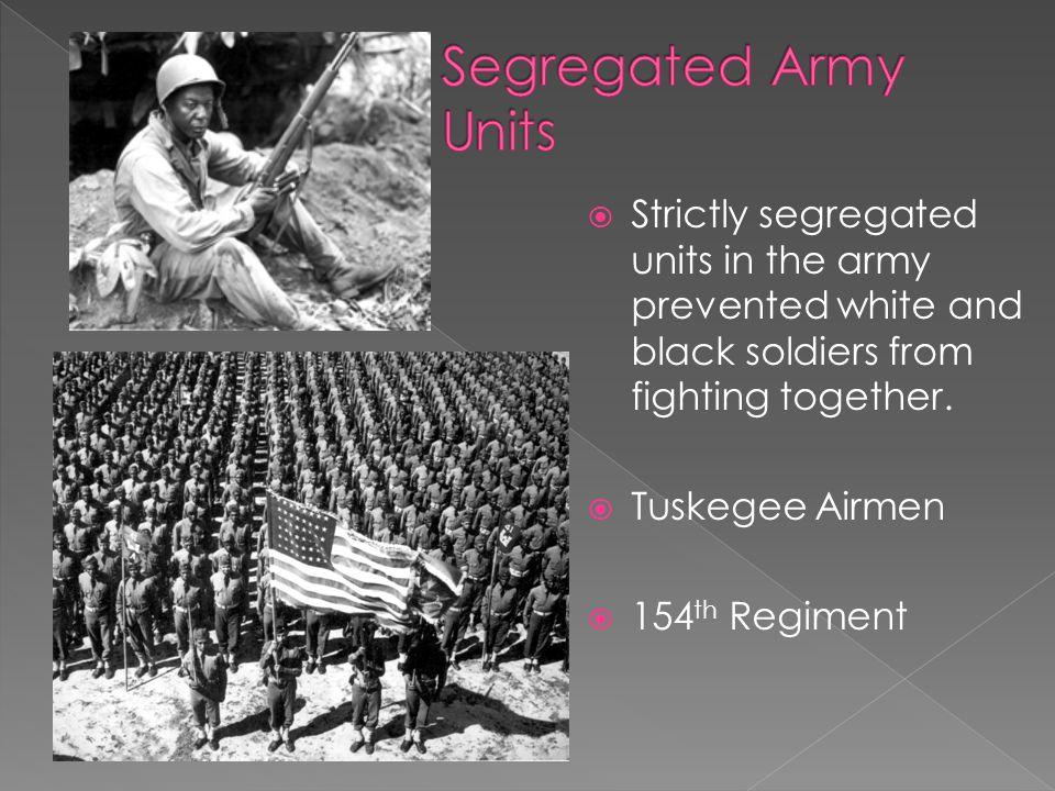  Strictly segregated units in the army prevented white and black soldiers from fighting together.