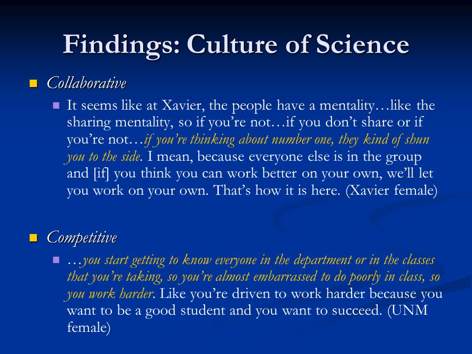 Findings: Culture of Science Collaborative Collaborative It seems like at Xavier, the people have a mentality…like the sharing mentality, so if you're not…if you don't share or if you're not…if you're thinking about number one, they kind of shun you to the side.
