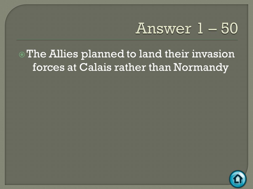  The Allies planned to land their invasion forces at Calais rather than Normandy