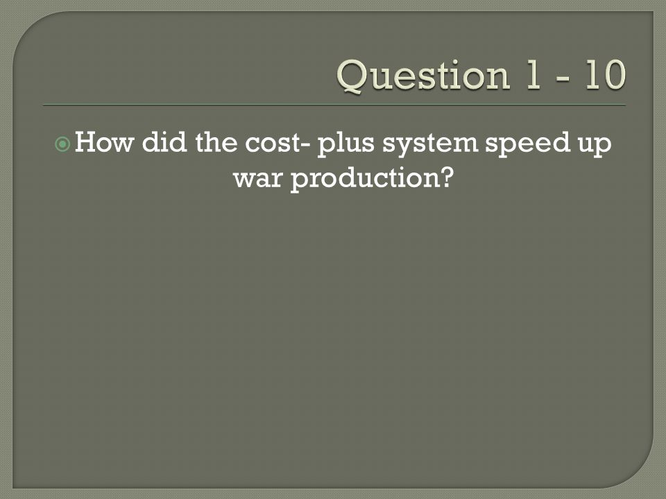 How did the cost- plus system speed up war production