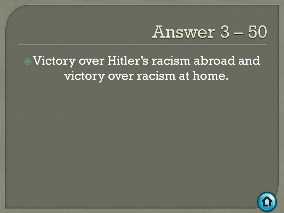  Victory over Hitler's racism abroad and victory over racism at home.
