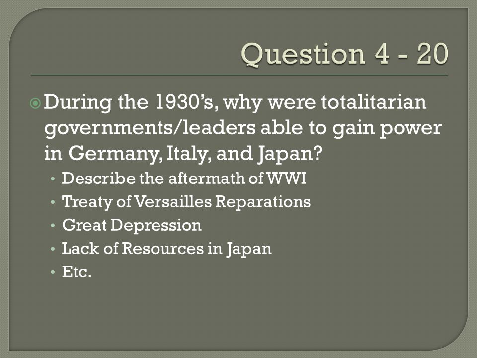  During the 1930's, why were totalitarian governments/leaders able to gain power in Germany, Italy, and Japan.