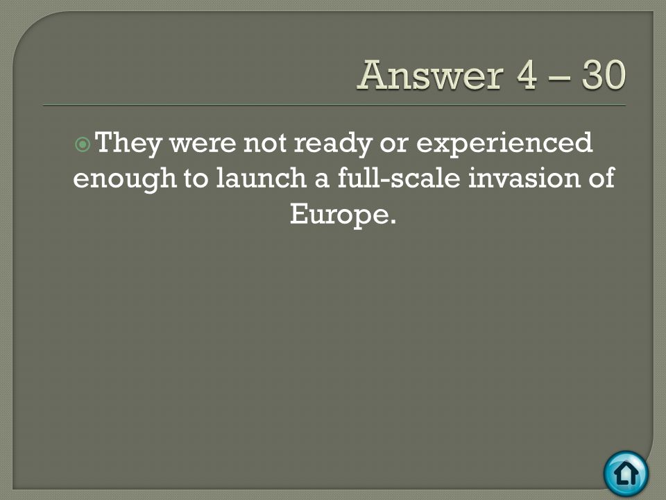  They were not ready or experienced enough to launch a full-scale invasion of Europe.