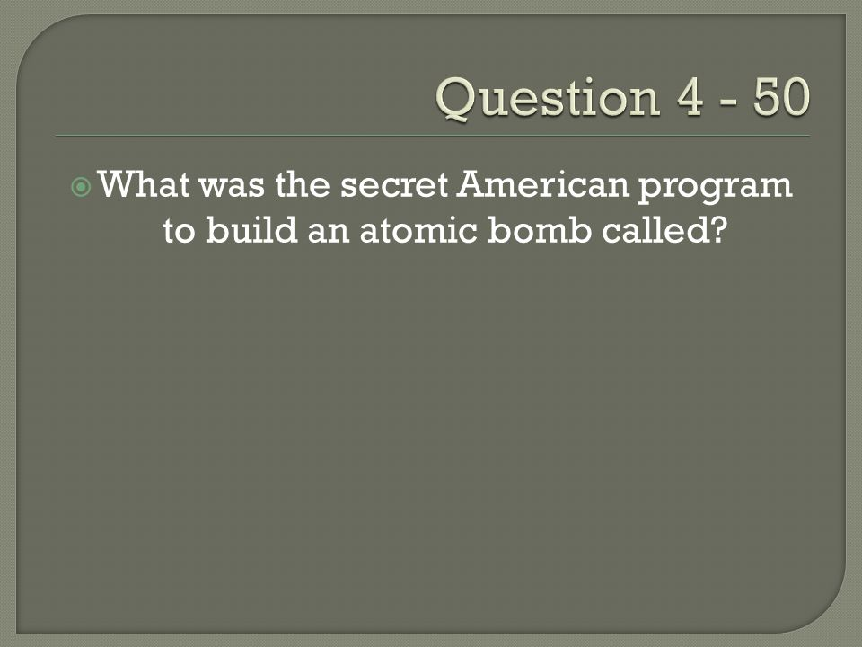  What was the secret American program to build an atomic bomb called
