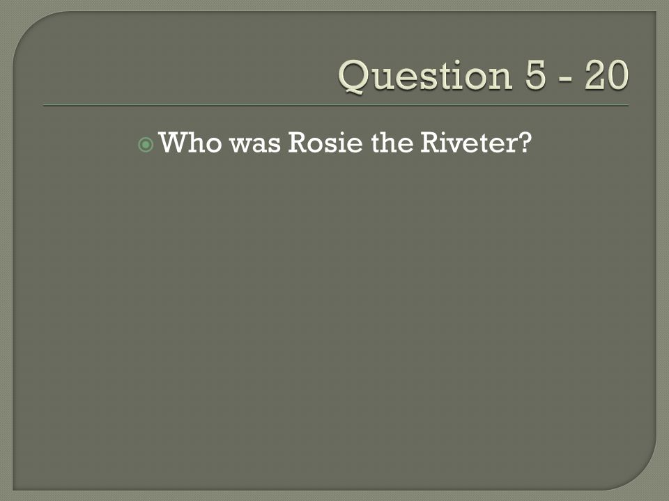 Who was Rosie the Riveter?