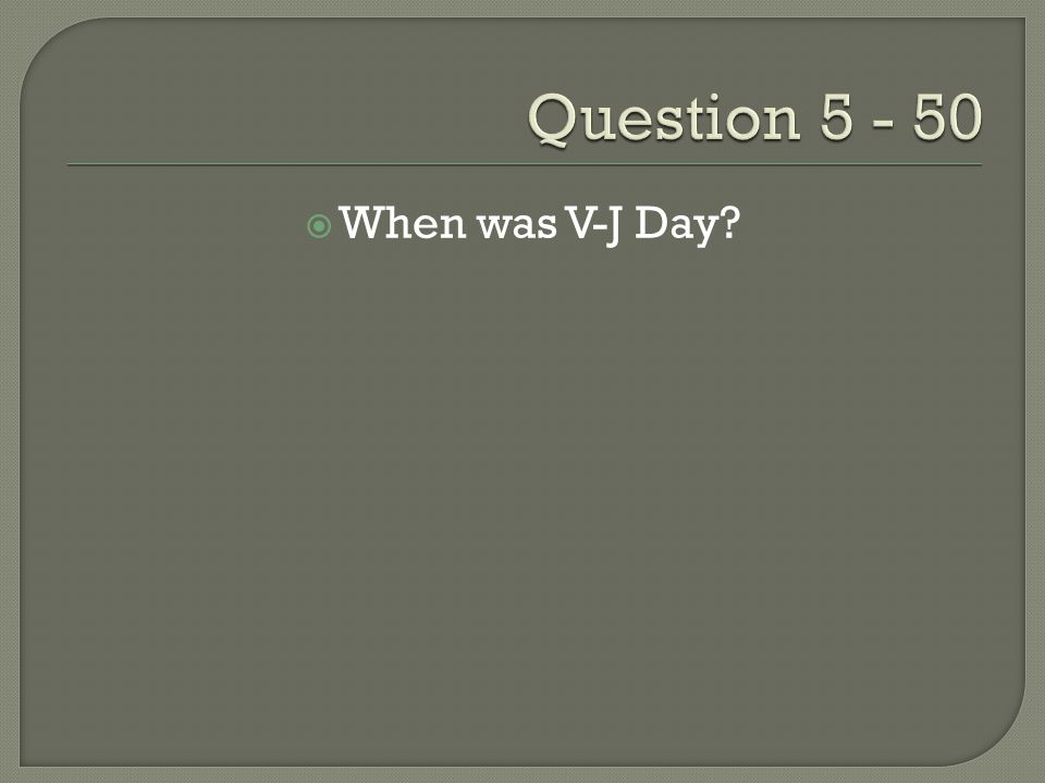  When was V-J Day?
