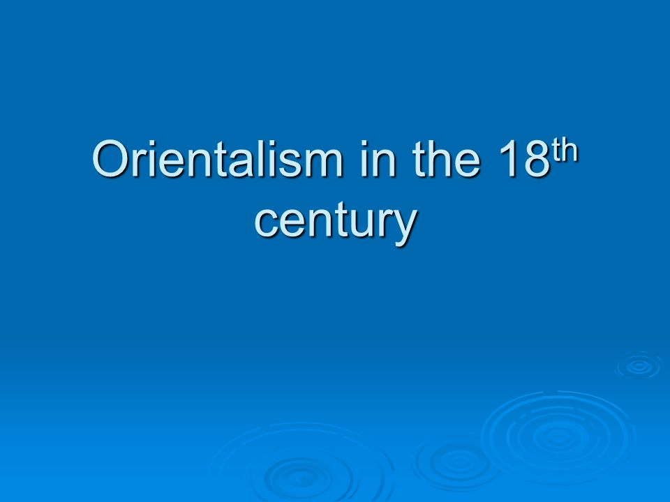 Orientalism in the 18 th century